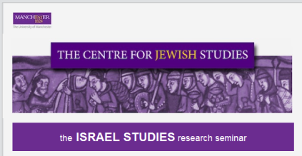 Israel Studies Research Seminar - Manchester Centre for Jewish Studies, University of Manchester