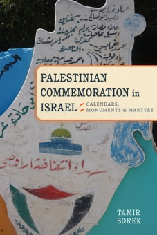 Sorek, Tamir. Palestinian Commemoration in Israel, Calendars, Monuments. Stanford: Stanford University Press, 2015.